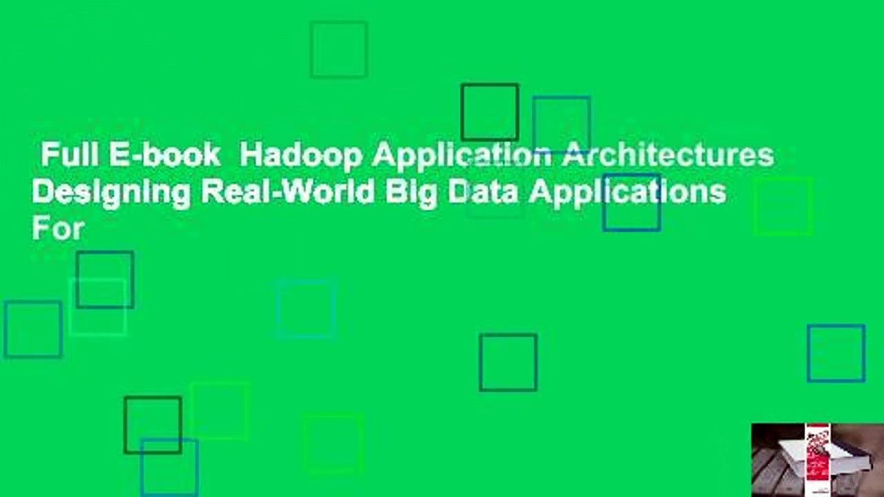 Full E-book  Hadoop Application Architectures Designing Real-World Big Data Applications  For