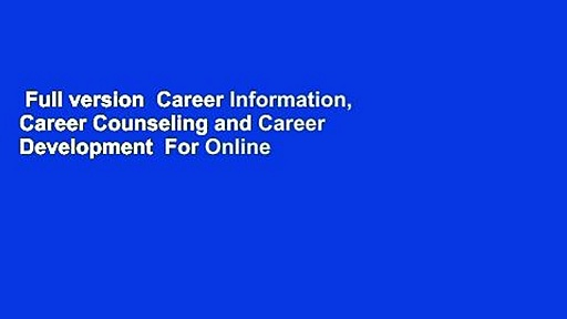 Full version  Career Information, Career Counseling and Career Development  For Online