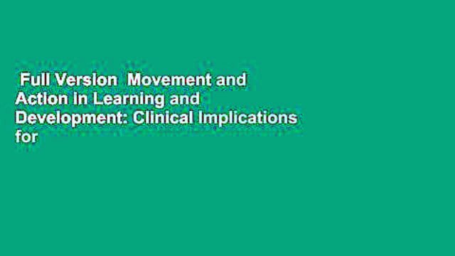 Full Version  Movement and Action in Learning and Development: Clinical Implications for
