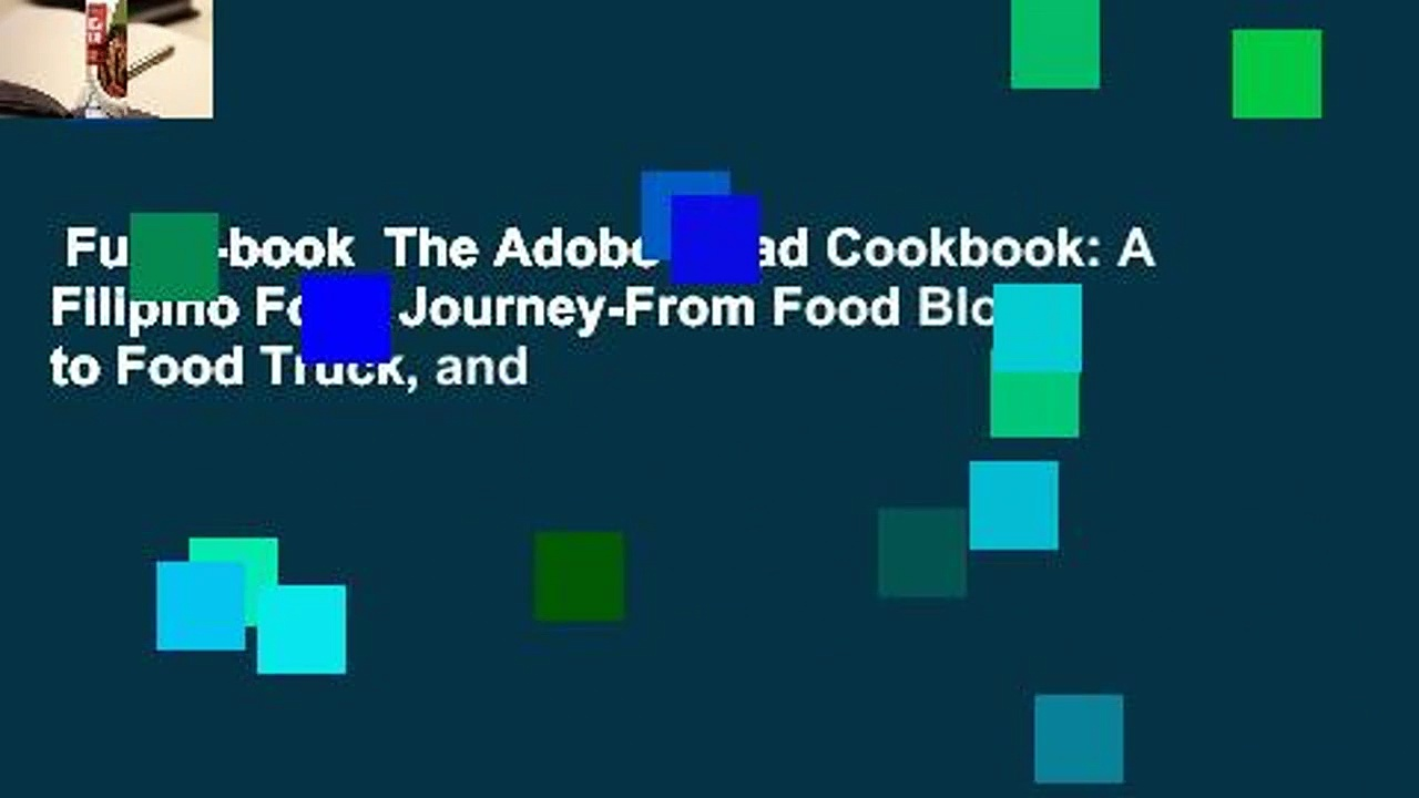 Full E-book  The Adobo Road Cookbook: A Filipino Food Journey-From Food Blog, to Food Truck, and