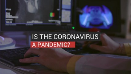 Is Coronavirus a Pandemic?