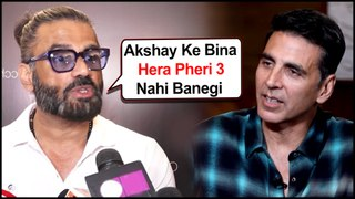 Hera Pheri 3 Movie | Suniel Shetty SHOCKING Reaction On Akshay Kumar Not Being A Part Of The Movie