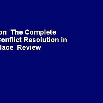 Full version  The Complete Guide to Conflict Resolution in the Workplace  Review