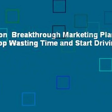 Full version  Breakthrough Marketing Plans: How to Stop Wasting Time and Start Driving Growth