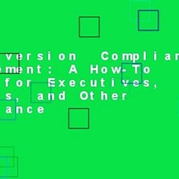 Full version  Compliance Management: A How-To Guide for Executives, Lawyers, and Other Compliance