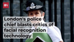 London's Police Chief Defends New Technology