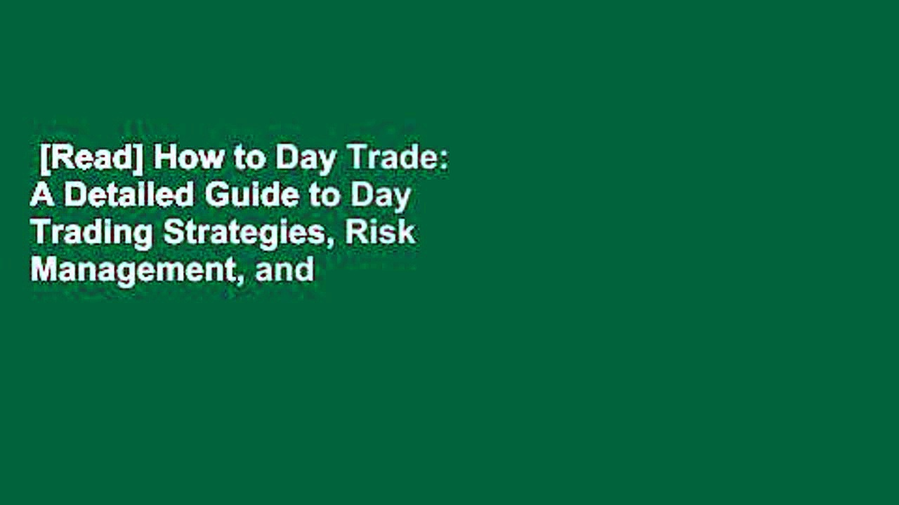 [Read] How to Day Trade: A Detailed Guide to Day Trading Strategies, Risk Management, and Trader