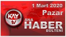 1 Mart 2020 Kay Tv Ana Haber Bülteni