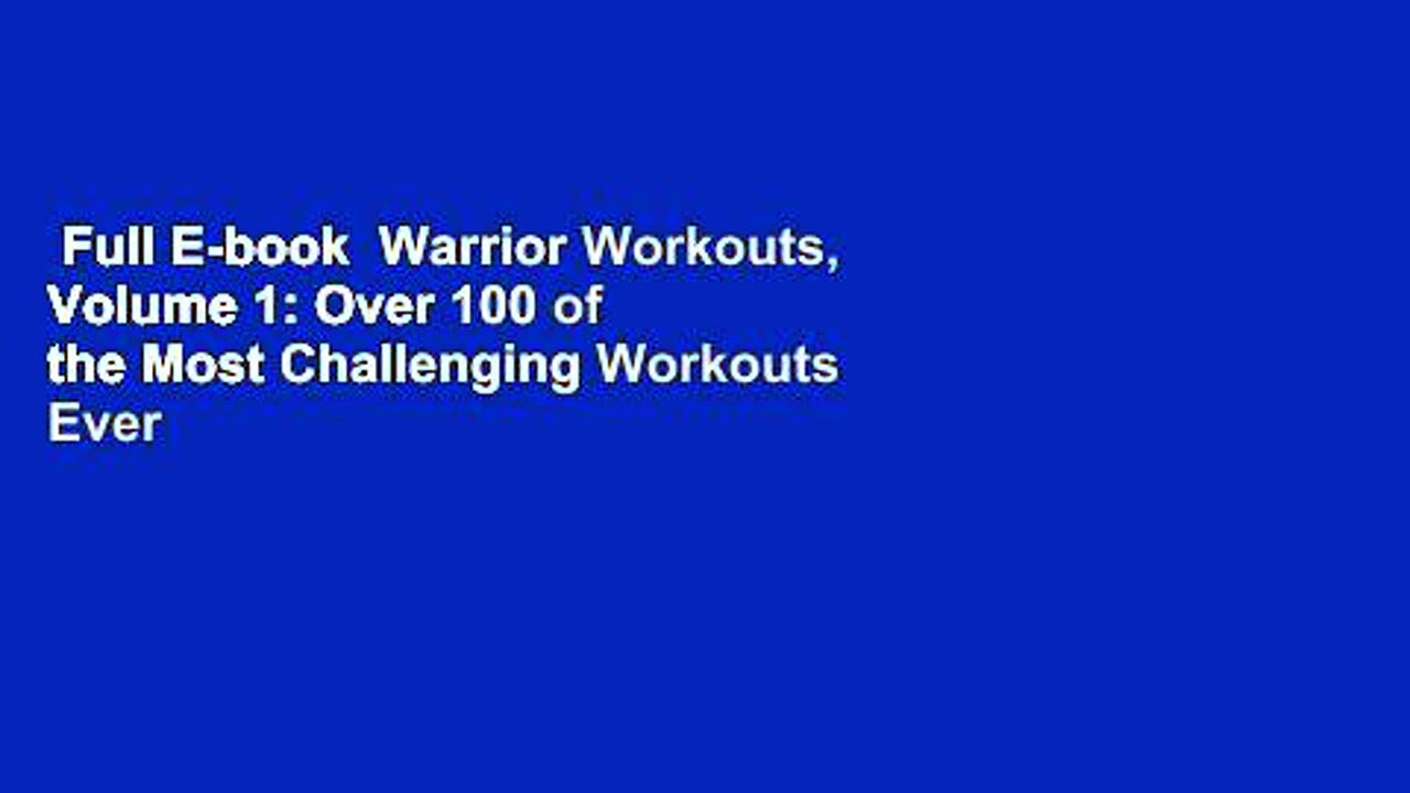 Full E-book  Warrior Workouts, Volume 1: Over 100 of the Most Challenging Workouts Ever Created