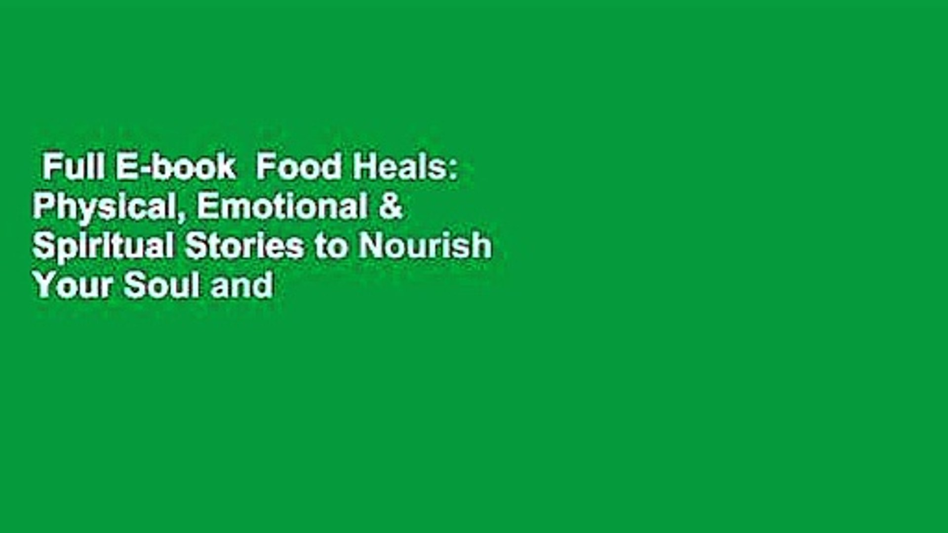 Full E-book  Food Heals: Physical, Emotional & Spiritual Stories to Nourish Your Soul and