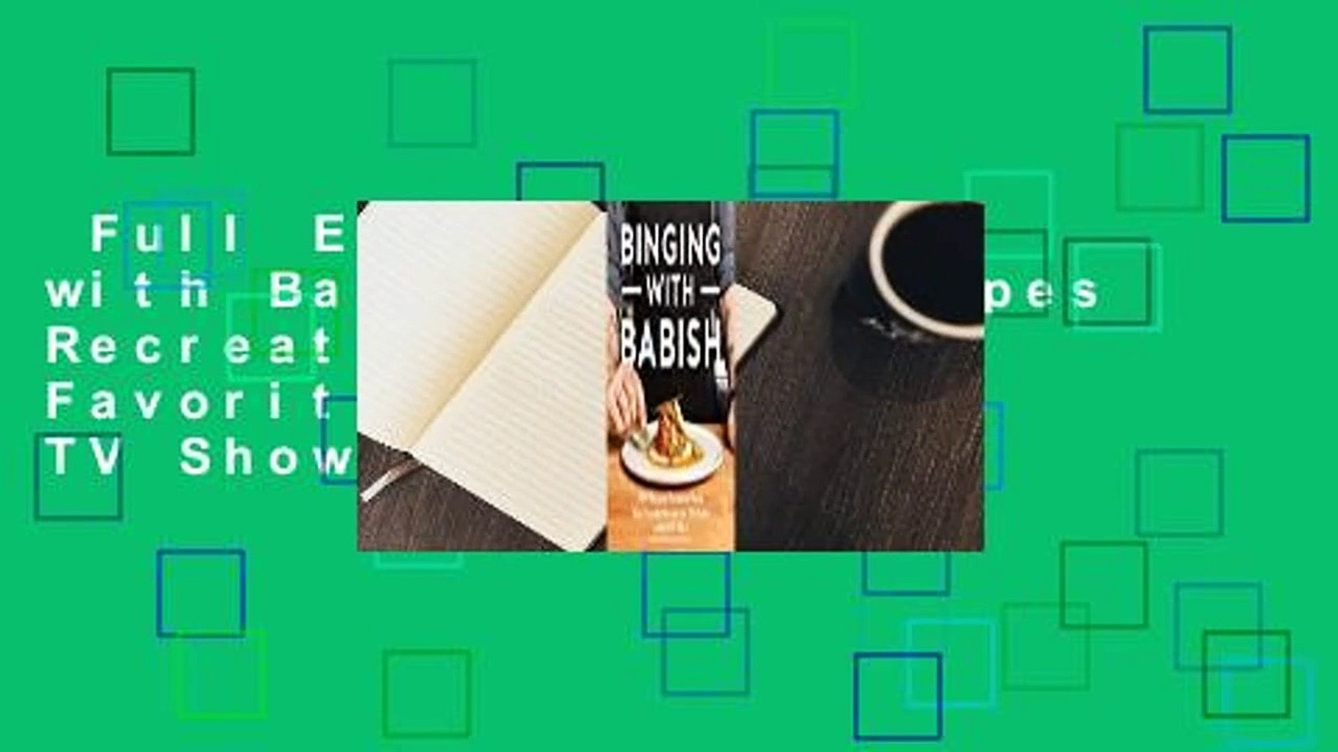Full E-book  Binging with Babish: 100 Recipes Recreated from Your Favorite Movies and TV Shows