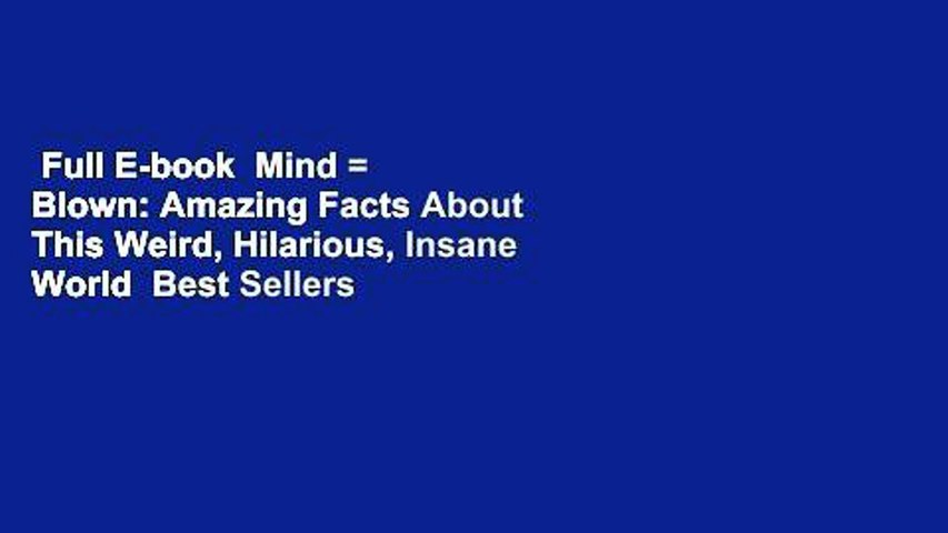 Full E Book Mind Blown Amazing Facts About This Weird Hilarious Insane World Best Sellers Video Dailymotion