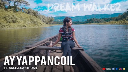 Ayyappancoil Ft Archa Santhosh | Dream Walker | Let's Dream Let's Walk