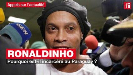 Ronaldinho : pourquoi est-il incarcéré au Paraguay ?