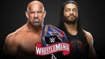 WWE news | Roman Reigns |  Wrestle Mania 36 | Goldberg
