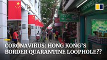 Coronavirus: Hong Kong's border quarantine loophole with the Chinese mainland?