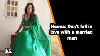 Neena Gupta: Don't fall in love with a married man