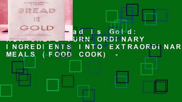 Popular Bread Is Gold: HOW CHEFS TURN ORDINARY INGREDIENTS INTO EXTRAORDINARY MEALS (FOOD COOK) -