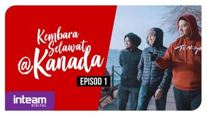 Inteam • Kembara Selawat@Kanada [EPISOD 1]