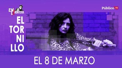 Irantzu Varela, El Tornillo y el 8M - En la Frontera, 5 de marzo de 2020