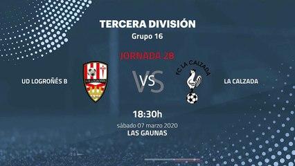 Previa partido entre UD Logroñés B y La Calzada Jornada 28 Tercera División