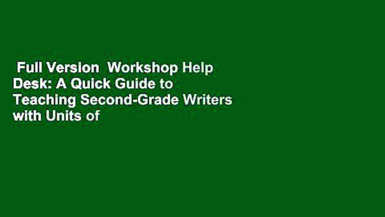 Full Version  Workshop Help Desk: A Quick Guide to Teaching Second-Grade Writers with Units of