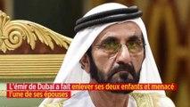 L'émir de Dubaï a fait enlever ses deux enfants et menacé l'une de ses épouses