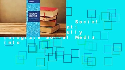 About For Books  Social Media Recruitment: How to Successfully Integrate Social Media into