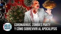 Coronavirus, Zombies Party y cómo sobrevivir al apocalipsis