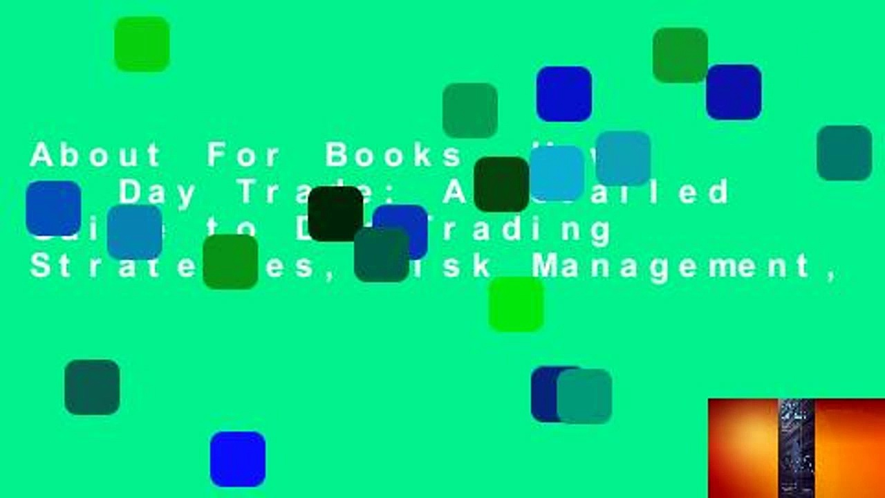 About For Books  How to Day Trade: A Detailed Guide to Day Trading Strategies, Risk Management,