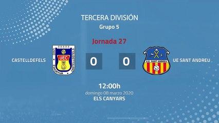 Resumen partido entre Castelldefels y UE Sant Andreu Jornada 27 Tercera División