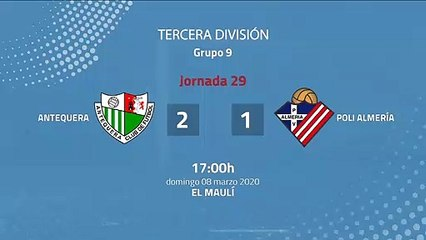 Resumen partido entre Antequera y Poli Almería Jornada 29 Tercera División