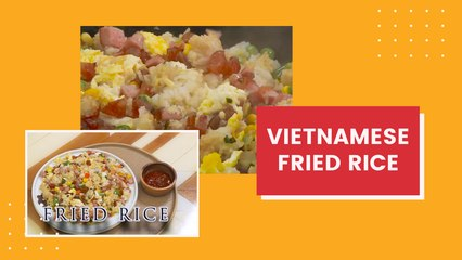 LEARNING TO MAKE DELICIOUS VIETNAMESE FRIED RICE