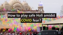 How to play safe Holi amidst COVID fear?