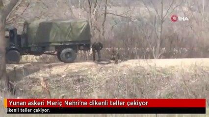 Yunan askeri Meriç Nehri'ne dikenli teller çekiyor