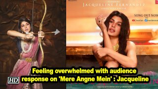 Feeling overwhelmed with audience response on 'Mere Angne Mein' : Jacqueline