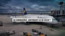 Mais pourquoi les avions, vidés à cause du coronavirus, continuent-ils de voler ?