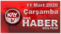 11 Mart 2020 Kay Tv Ana Haber Bülteni