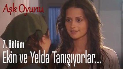 Ekin ve Yelda'nın tanışması... - Aşk Oyunu 7. Bölüm