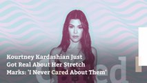 Kourtney Kardashian Just Got Real About Her Stretch Marks: 'I Never Cared About Them'