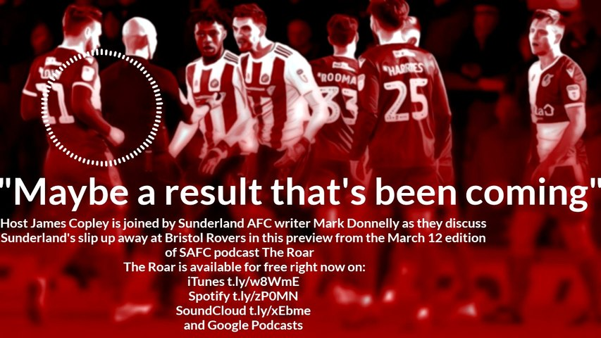 Preview from the March 12 edition of The Roar podcast from the Sunderland Echo