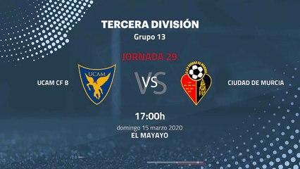 Previa partido entre UCAM CF B y Ciudad de Murcia Jornada 29 Tercera División