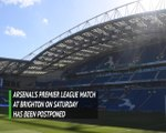 Breaking News - Brighton-Arsenal match postponed