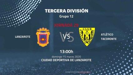 Previa partido entre Lanzarote y Atlético Tacoronte Jornada 29 Tercera División