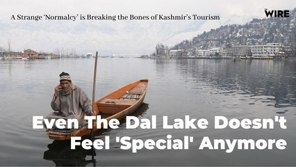 Srinagar: A Strange 'Normalcy' is Breaking the Bones of Kashmir's Tourism | The Wire