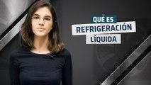 ¿Qué es Refrigeración líquida?