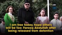 I am free today, hope others will be too: Farooq Abdullah after being released from detention