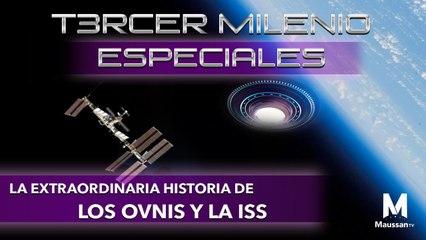 Tercer Milenio Especiales | La extraordinaria historia de la ISS y los OVNIS | 8 de marzo 2020
