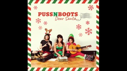 Puss N Boots - It's Not Christmas 'Til You Come Home