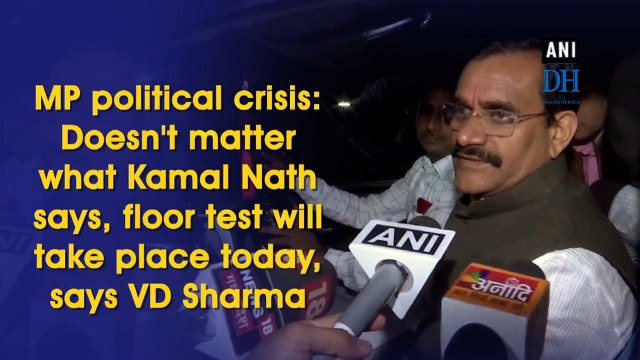 MP political crisis: Doesn't matter what Kamal Nath says, floor test will take place today, says VD Sharma